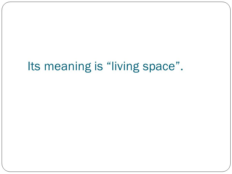"""Its meaning is """"living space""""."""