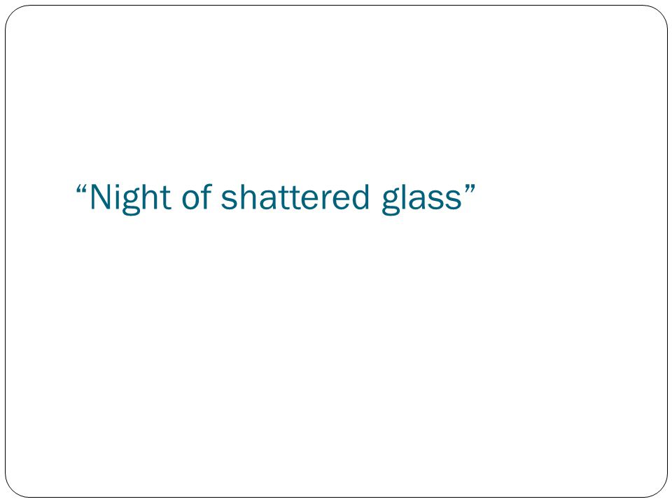 """""""Night of shattered glass"""""""