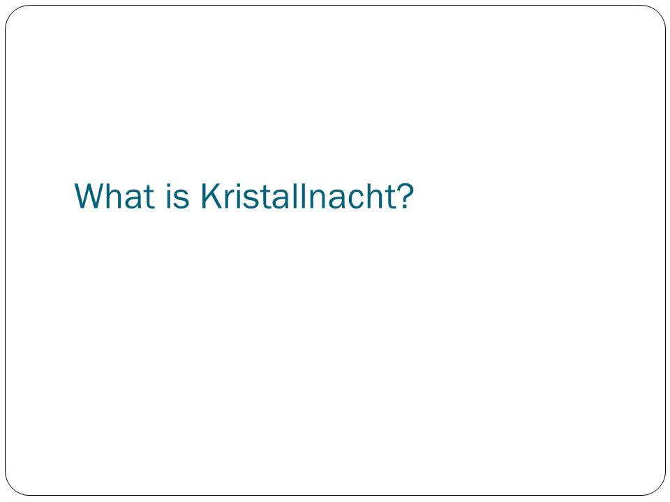 What is Kristallnacht?