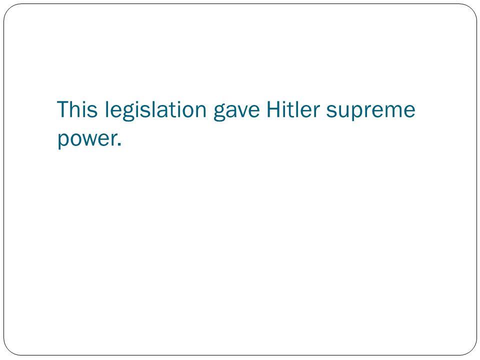 This legislation gave Hitler supreme power.