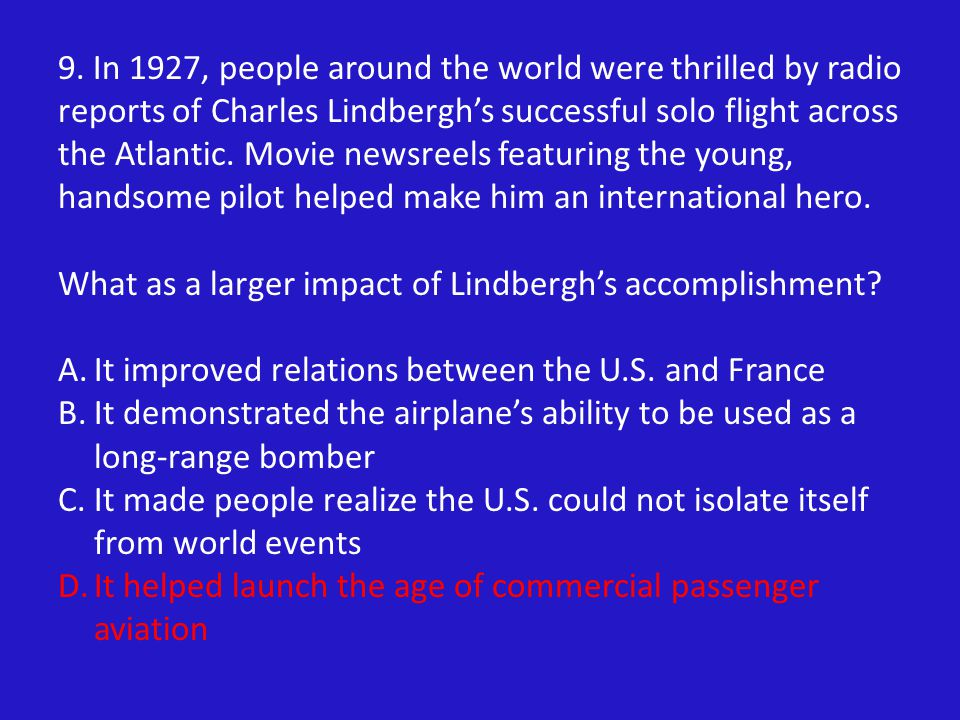 9. In 1927, people around the world were thrilled by radio reports of Charles Lindbergh's successful solo flight across the Atlantic. Movie newsreels