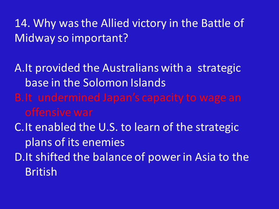 14. Why was the Allied victory in the Battle of Midway so important.