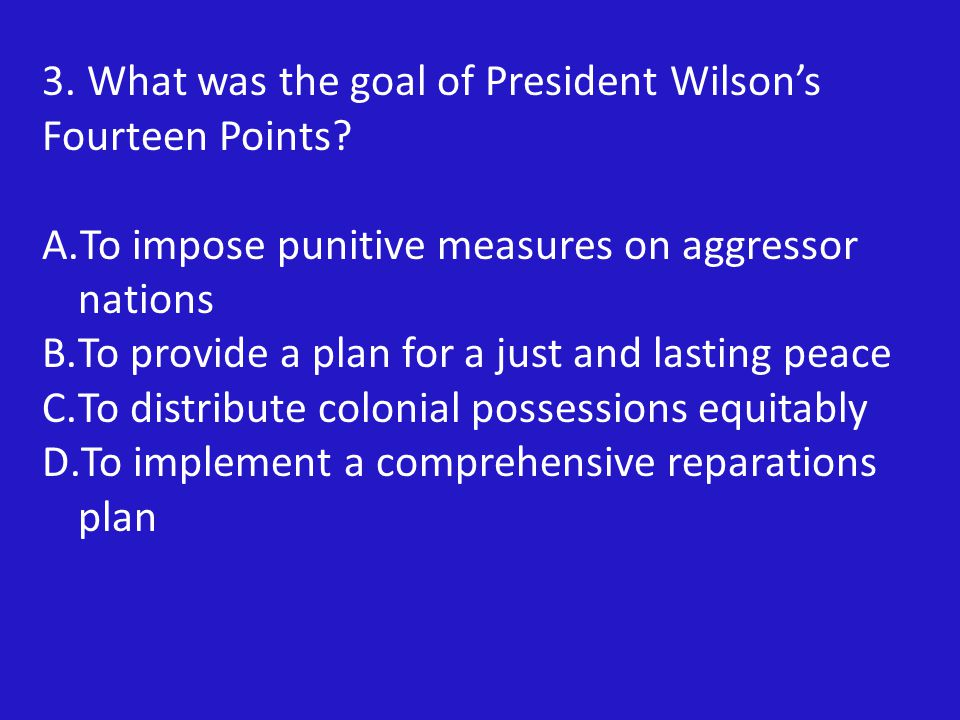 3.What was the goal of President Wilson's Fourteen Points.