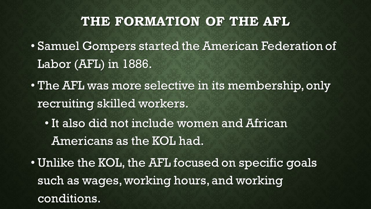 THE FORMATION OF THE AFL Samuel Gompers started the American Federation of Labor (AFL) in 1886. Samuel Gompers started the American Federation of Labo