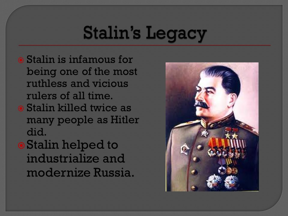  Stalin is infamous for being one of the most ruthless and vicious rulers of all time.