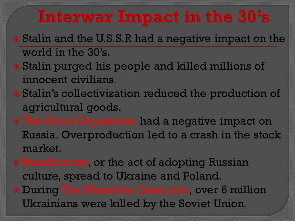  Stalin and the U.S.S.R had a negative impact on the world in the 30's.