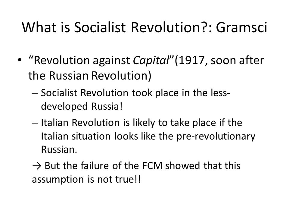What is Socialist Revolution?: Gramsci Revolution against Capital (1917, soon after the Russian Revolution) – Socialist Revolution took place in the less- developed Russia.