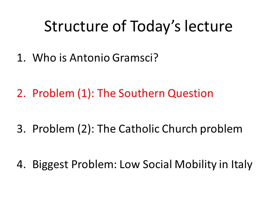 Structure of Today's lecture 1.Who is Antonio Gramsci.