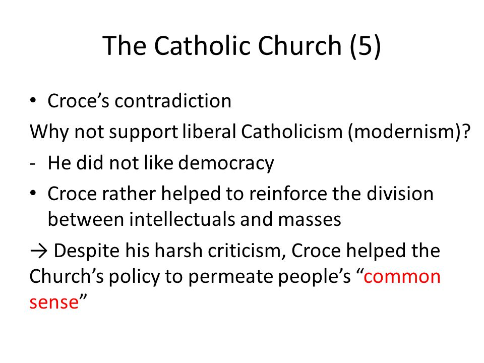 The Catholic Church (5) Croce's contradiction Why not support liberal Catholicism (modernism).