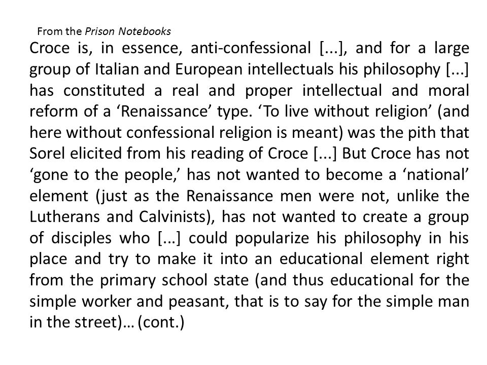 Croce is, in essence, anti-confessional [...], and for a large group of Italian and European intellectuals his philosophy [...] has constituted a real and proper intellectual and moral reform of a 'Renaissance' type.