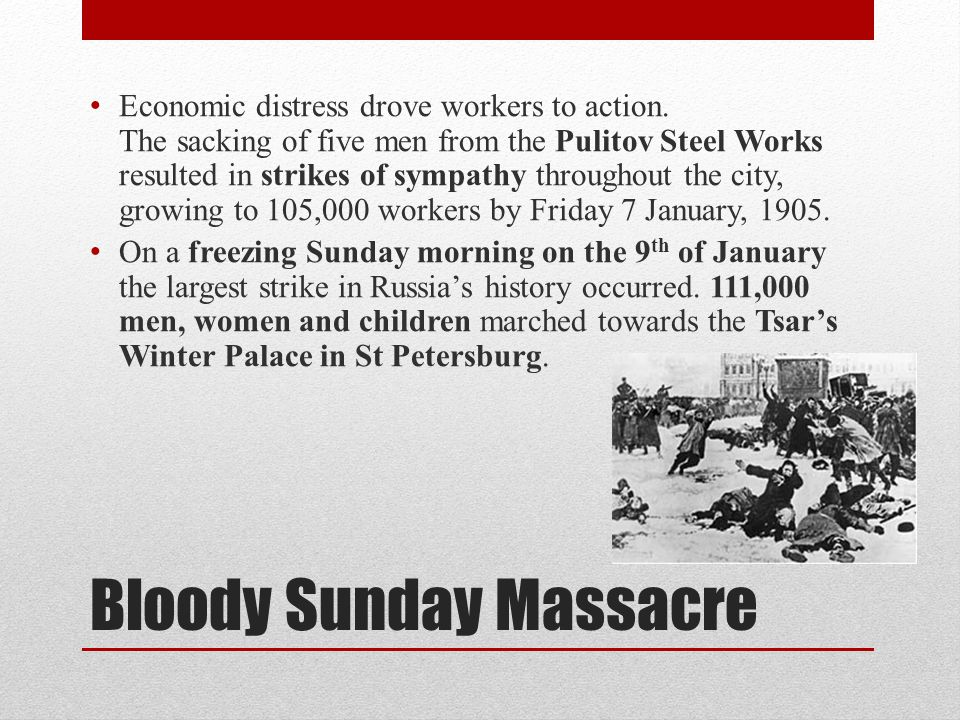 Bloody Sunday Massacre Economic distress drove workers to action.