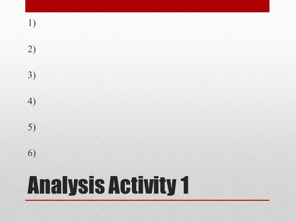 Analysis Activity 1 1) 2) 3) 4) 5) 6)