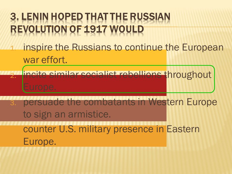 1. inspire the Russians to continue the European war effort.