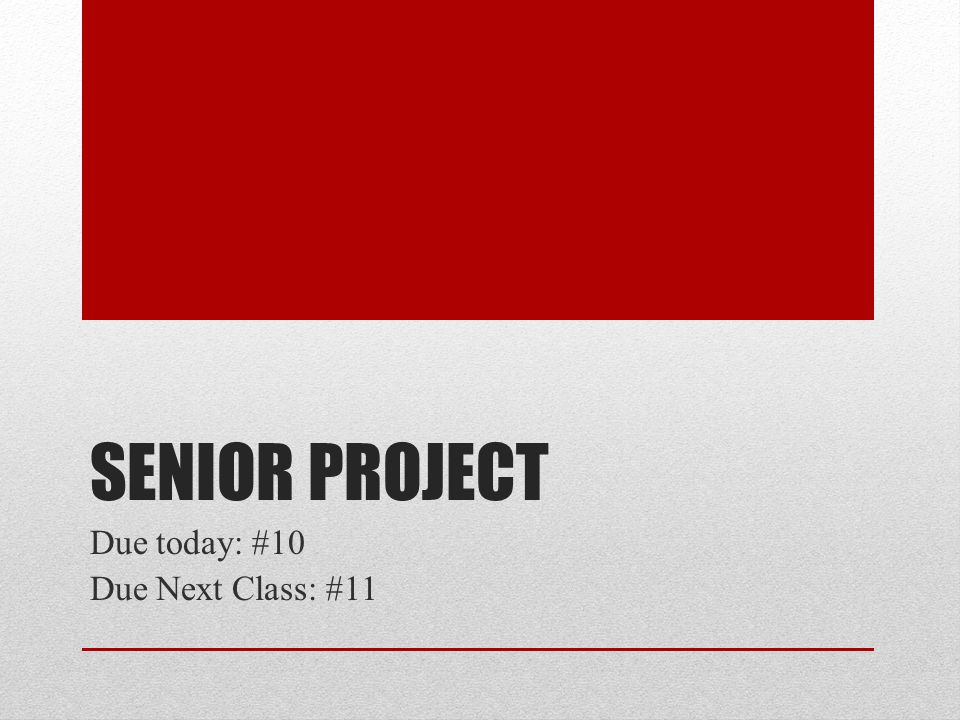 SENIOR PROJECT Due today: #10 Due Next Class: #11