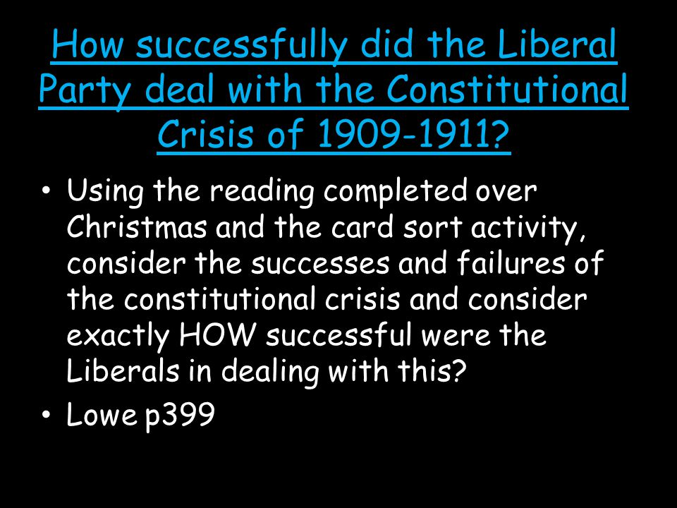 How successfully did the Liberal Party deal with the Constitutional Crisis of 1909-1911? Using the reading completed over Christmas and the card sort