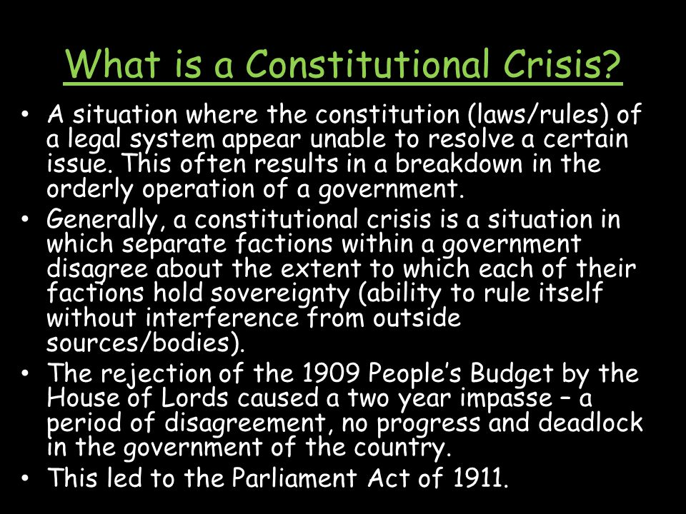 What is a Constitutional Crisis? A situation where the constitution (laws/rules) of a legal system appear unable to resolve a certain issue. This ofte