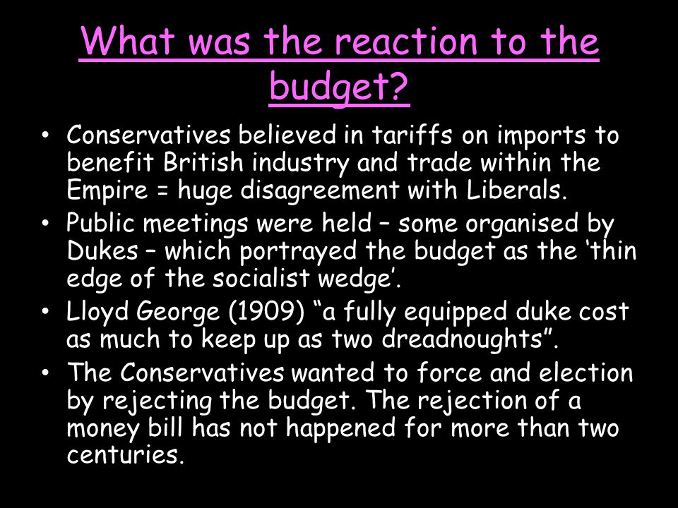 What was the reaction to the budget? Conservatives believed in tariffs on imports to benefit British industry and trade within the Empire = huge disag