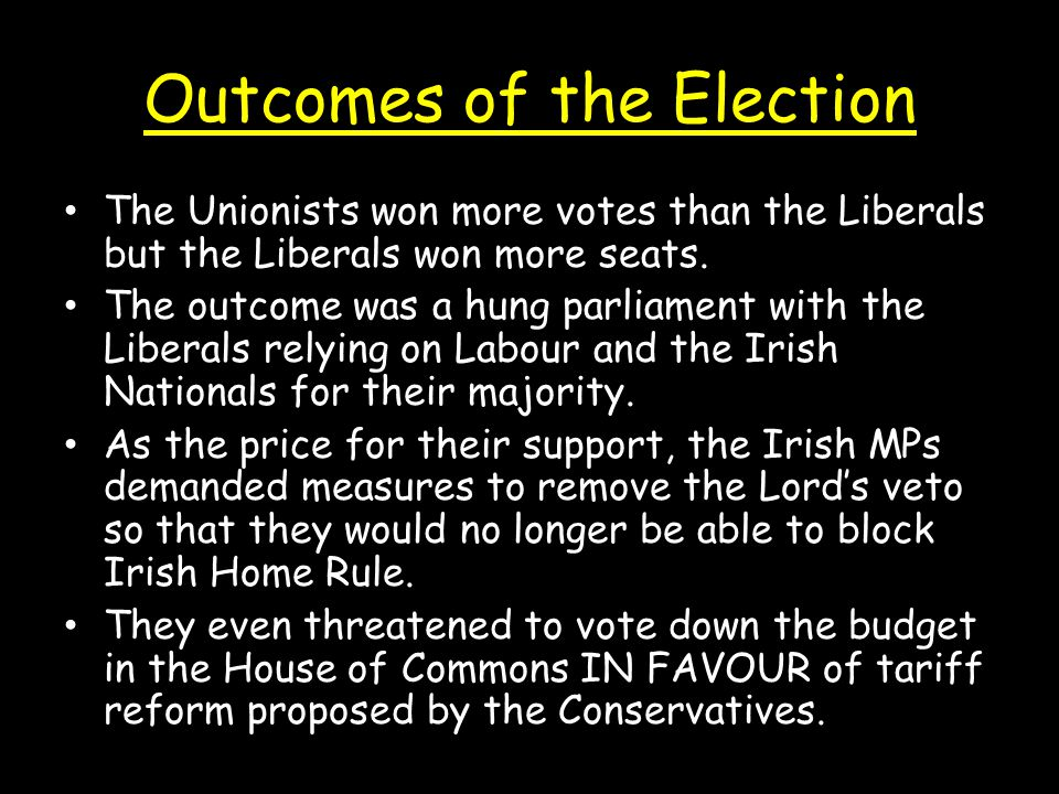 Outcomes of the Election The Unionists won more votes than the Liberals but the Liberals won more seats.