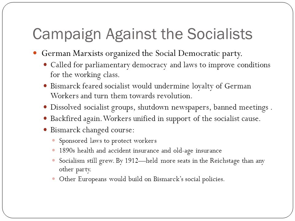 Campaign Against the Socialists German Marxists organized the Social Democratic party. Called for parliamentary democracy and laws to improve conditio