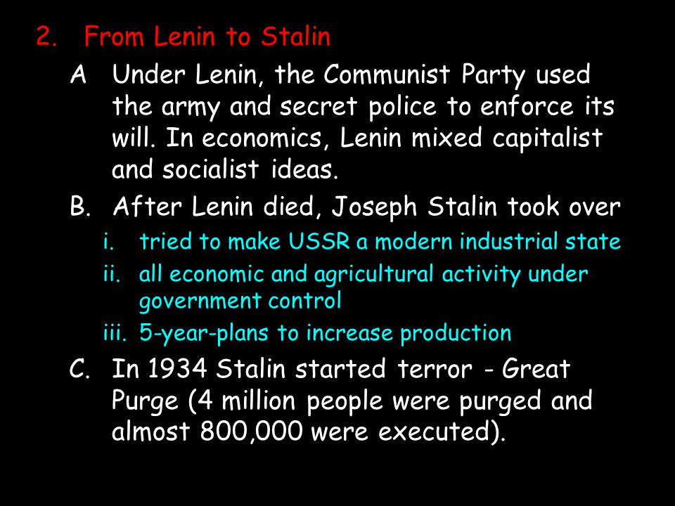 2.From Lenin to Stalin AUnder Lenin, the Communist Party used the army and secret police to enforce its will.