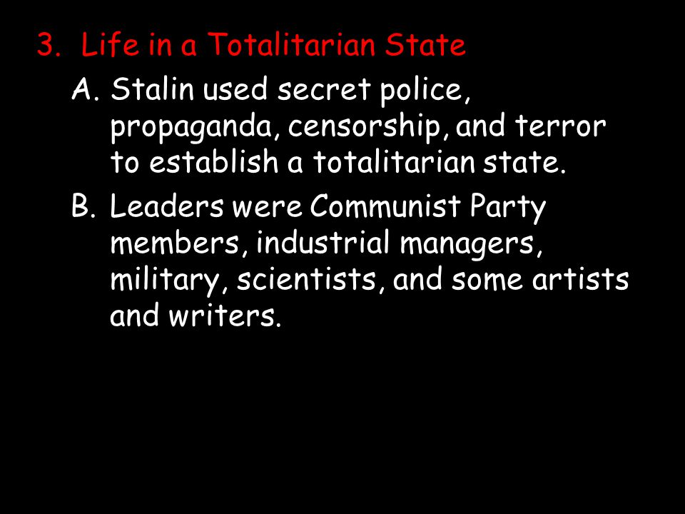 3.Life in a Totalitarian State A.Stalin used secret police, propaganda, censorship, and terror to establish a totalitarian state.
