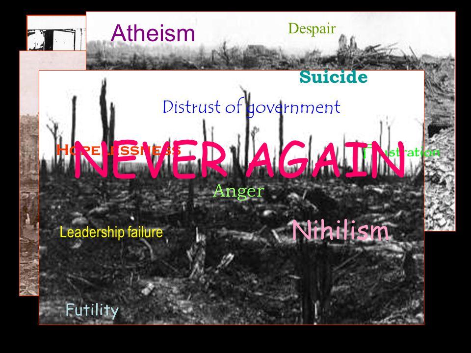 Futility Nihilism Despair Distrust of government Hopelessness Anger Atheism Leadership failure Suicide Frustration NEVER AGAIN