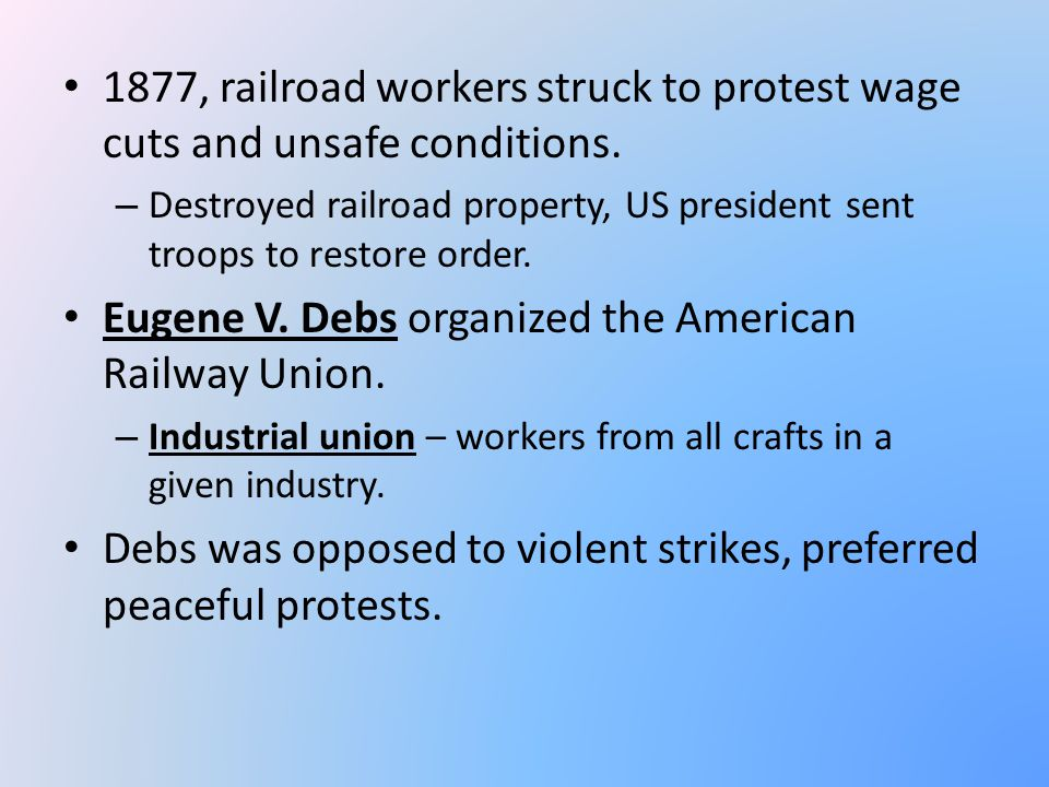 1877, railroad workers struck to protest wage cuts and unsafe conditions. – Destroyed railroad property, US president sent troops to restore order. Eu