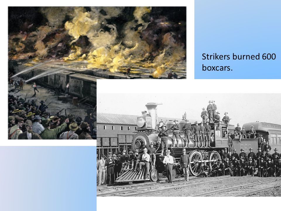 Strikers burned 600 boxcars.
