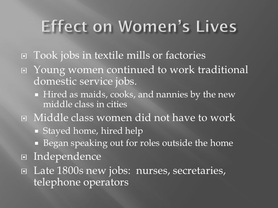  Took jobs in textile mills or factories  Young women continued to work traditional domestic service jobs.