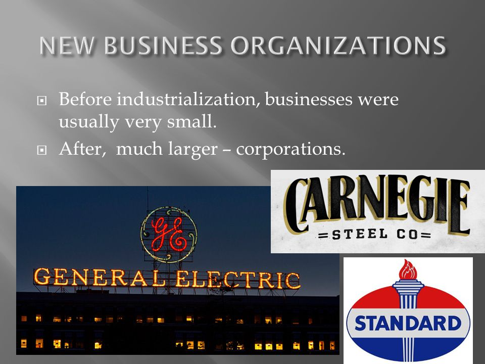  Before industrialization, businesses were usually very small.