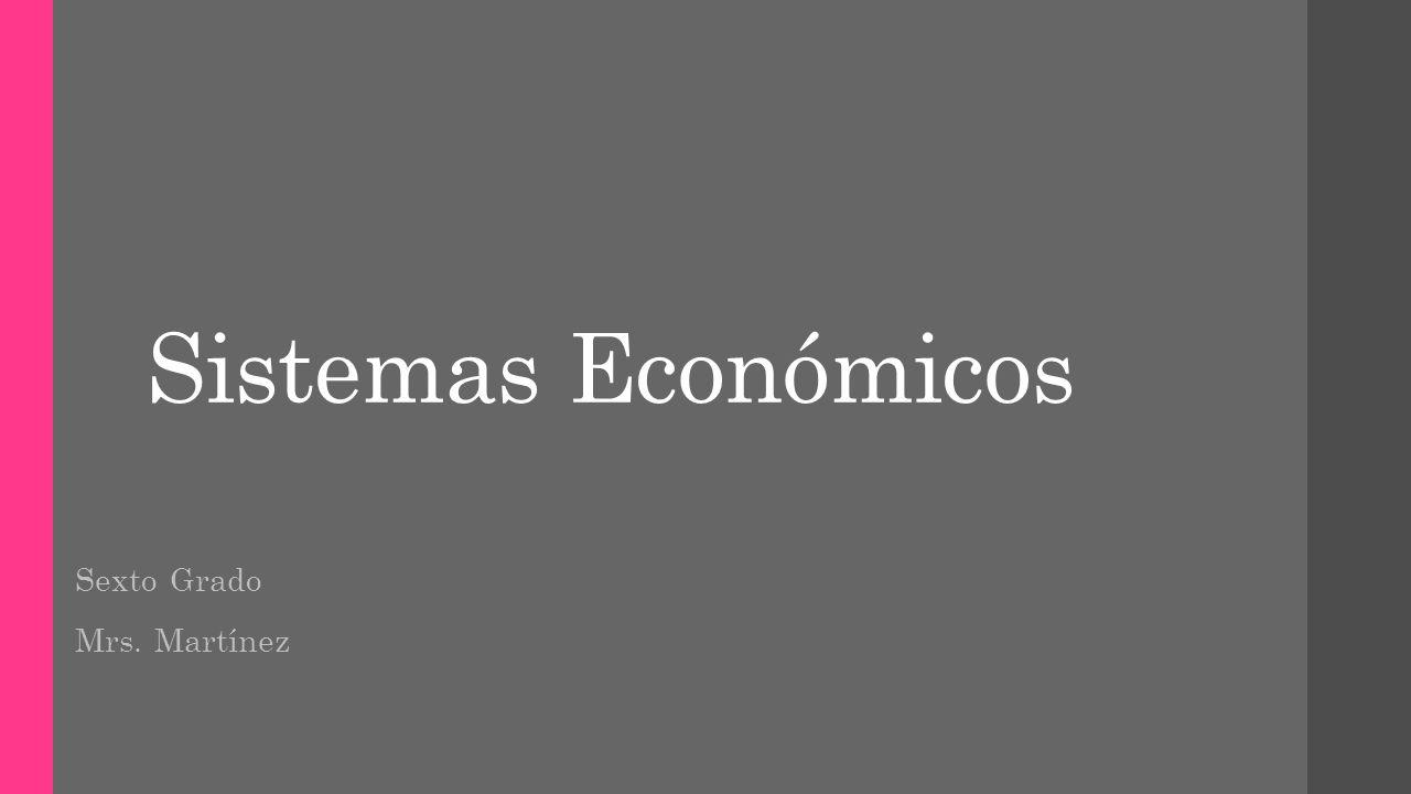 Sistemas Económicos Sexto Grado Mrs. Martínez