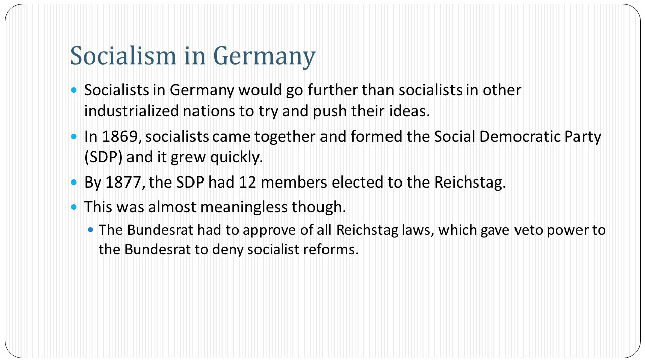 Socialists in Germany would go further than socialists in other industrialized nations to try and push their ideas.