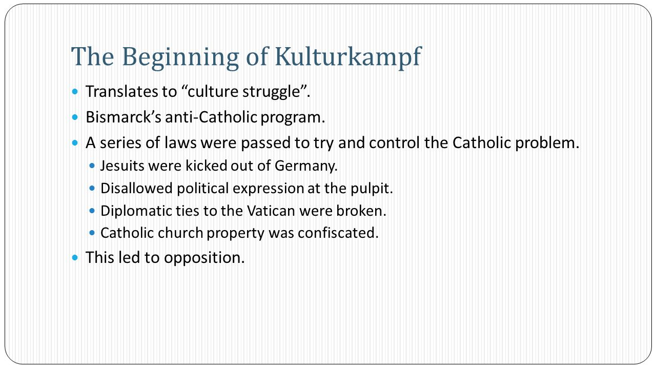 Translates to culture struggle . Bismarck's anti-Catholic program.