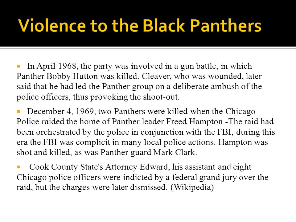  In April 1968, the party was involved in a gun battle, in which Panther Bobby Hutton was killed.