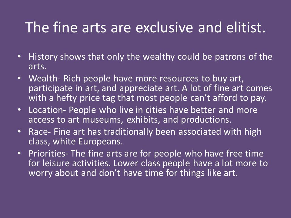 The fine arts are exclusive and elitist.