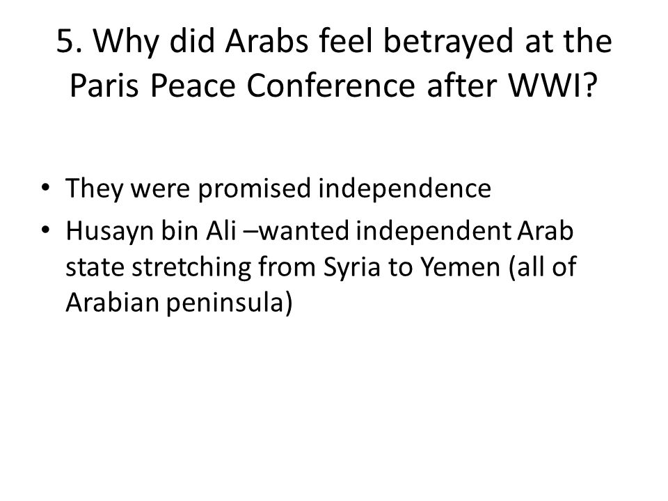 5.Why did Arabs feel betrayed at the Paris Peace Conference after WWI.