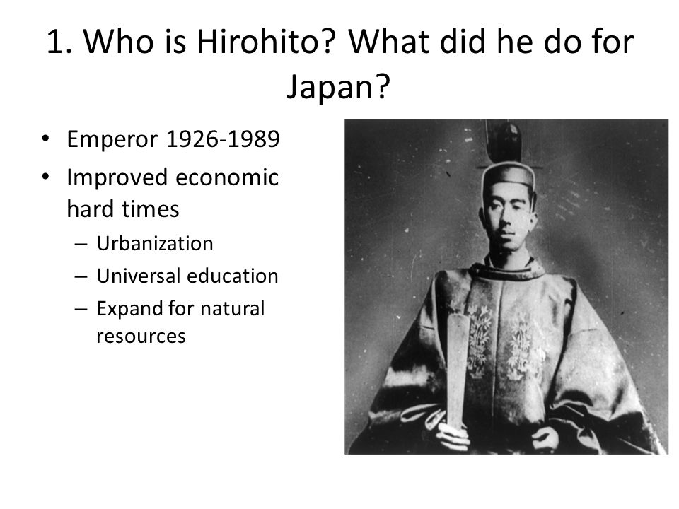 1.Who is Hirohito. What did he do for Japan.
