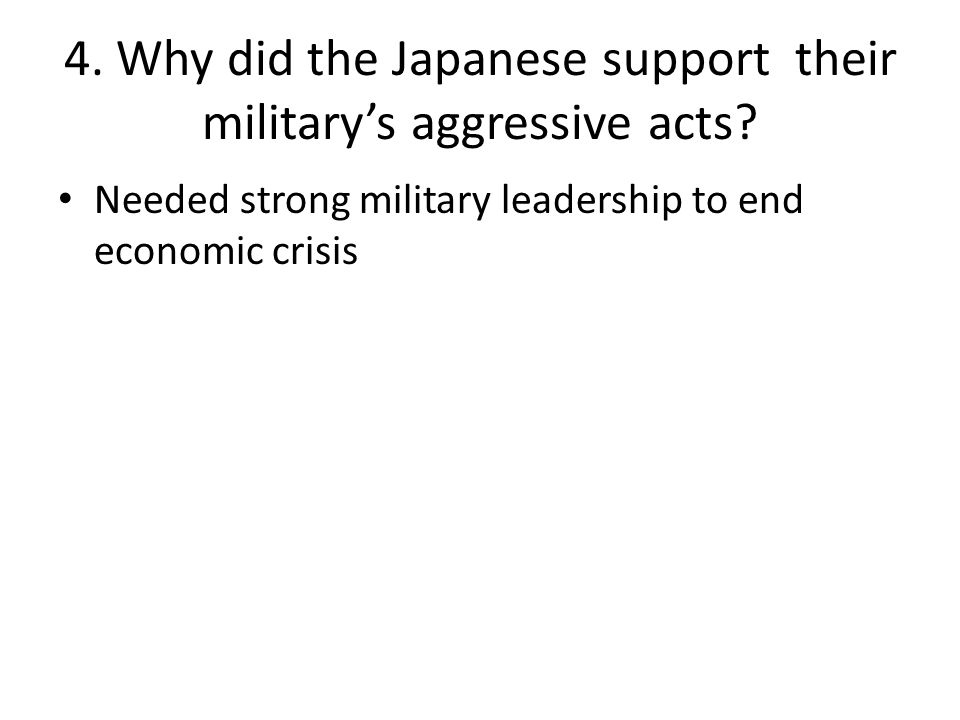 4.Why did the Japanese support their military's aggressive acts.
