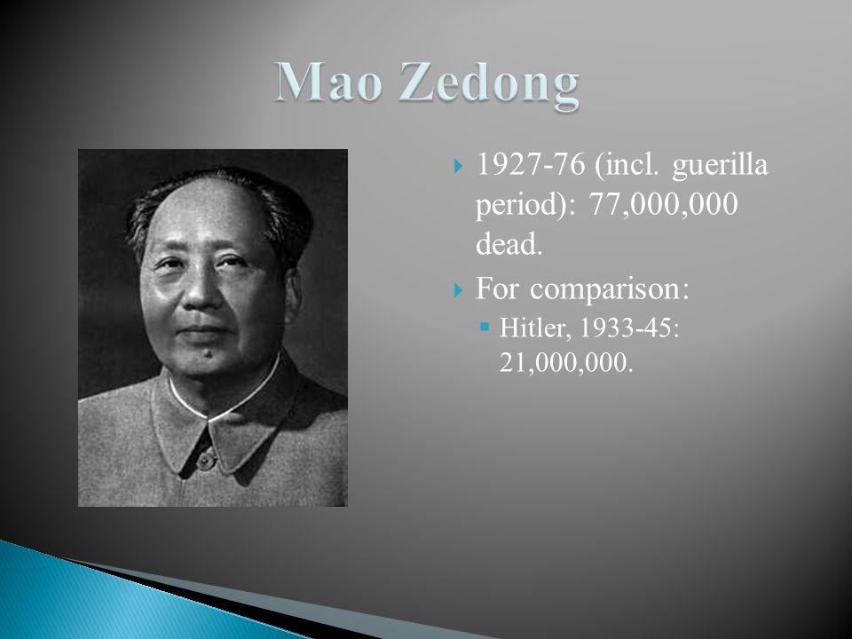  1927-76 (incl. guerilla period): 77,000,000 dead.