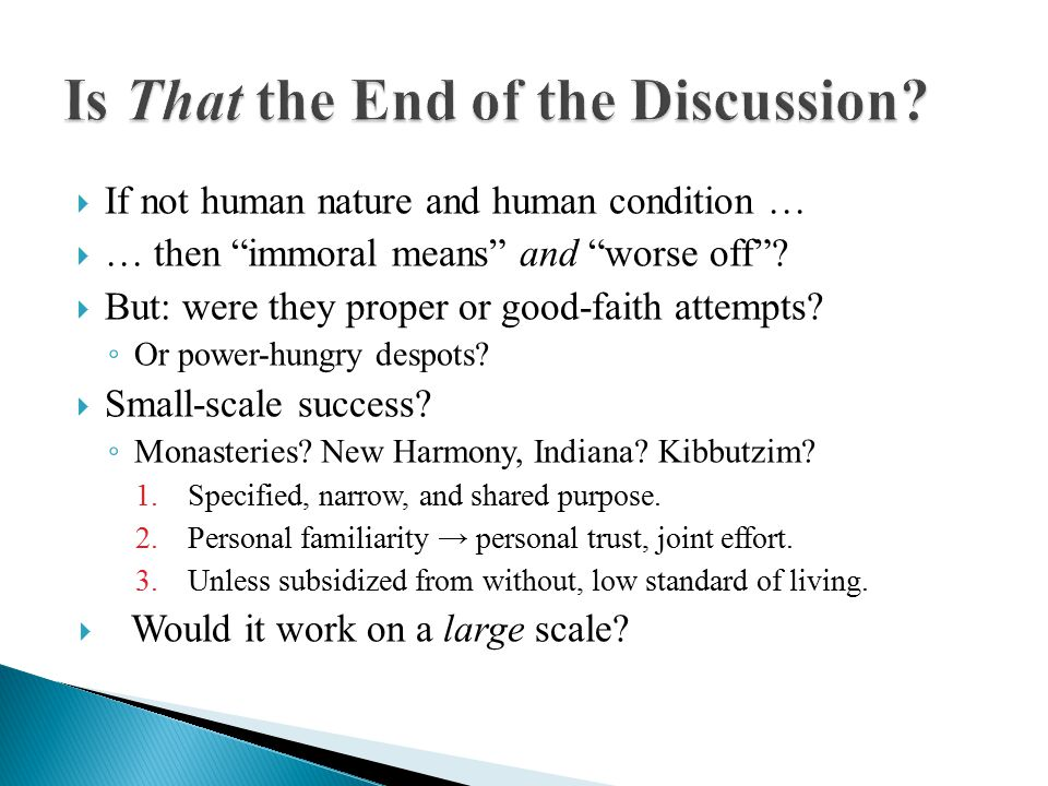  If not human nature and human condition …  … then immoral means and worse off .