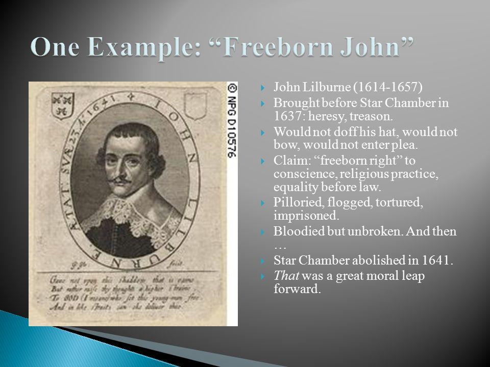  John Lilburne (1614-1657)  Brought before Star Chamber in 1637: heresy, treason.