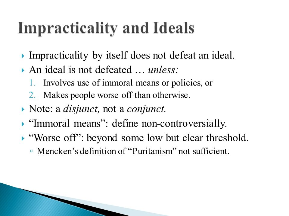  Impracticality by itself does not defeat an ideal.