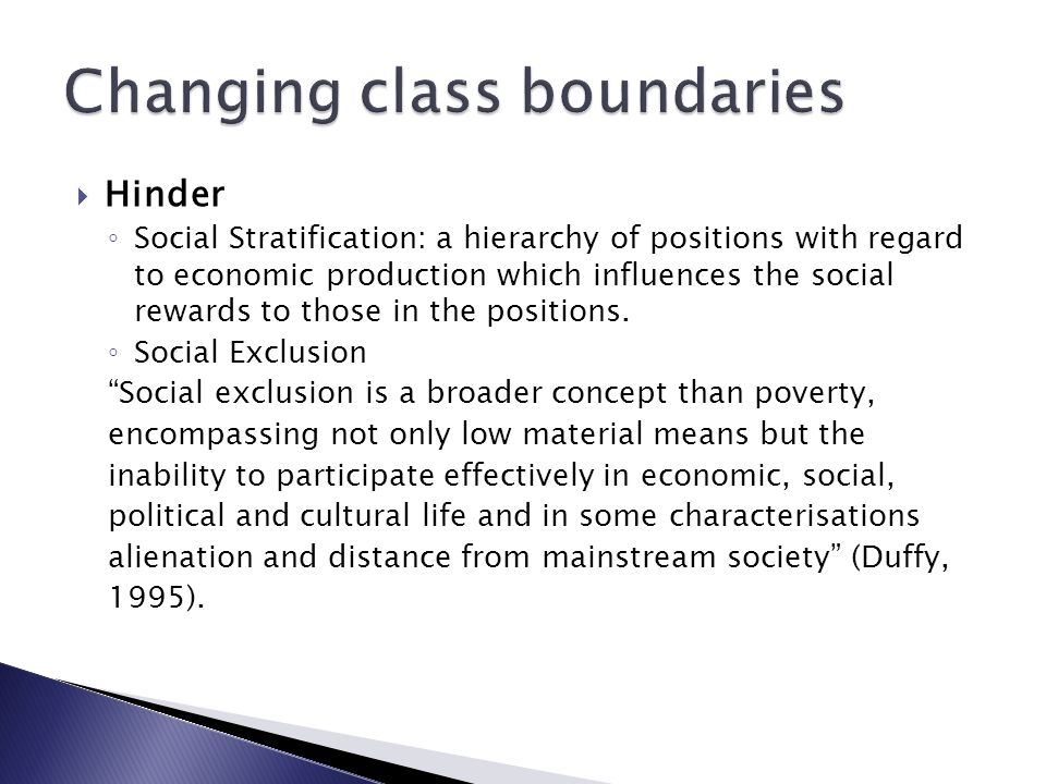  Hinder ◦ Social Stratification: a hierarchy of positions with regard to economic production which influences the social rewards to those in the posi