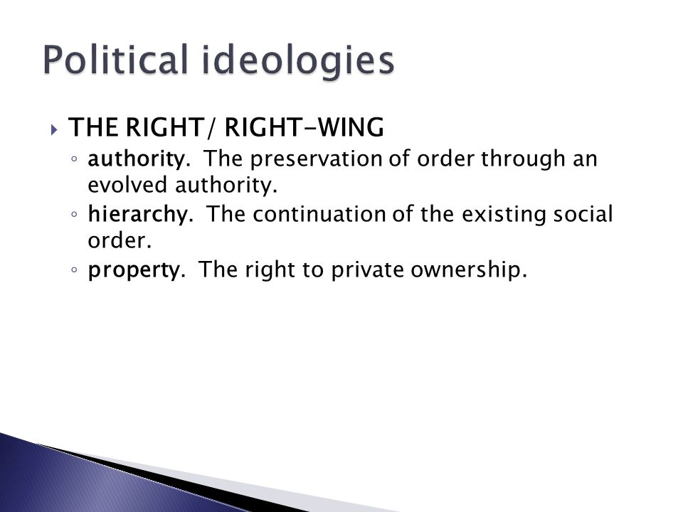  THE RIGHT/ RIGHT-WING ◦ authority.The preservation of order through an evolved authority.