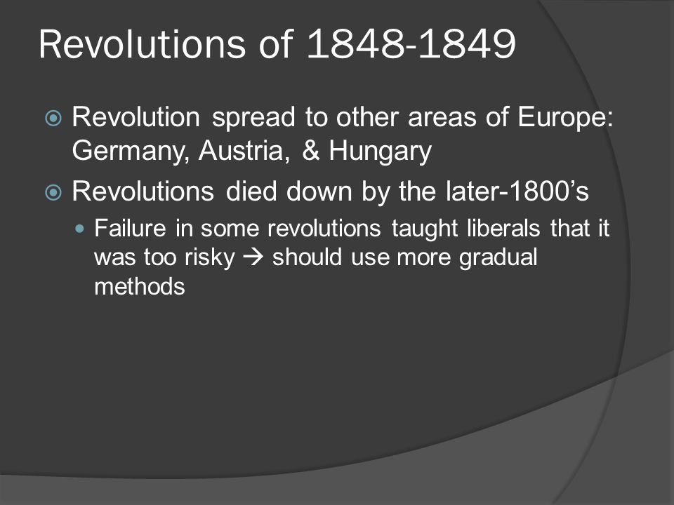 Revolutions of 1848-1849  Revolution spread to other areas of Europe: Germany, Austria, & Hungary  Revolutions died down by the later-1800's Failure
