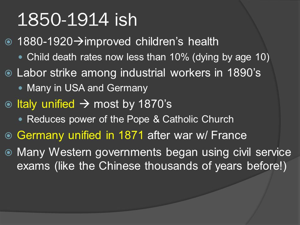 1850-1914 ish  1880-1920  improved children's health Child death rates now less than 10% (dying by age 10)  Labor strike among industrial workers i