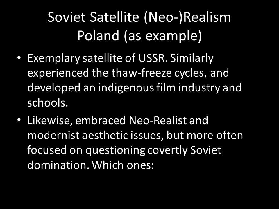 Soviet Satellite (Neo-)Realism Poland (as example) Exemplary satellite of USSR.