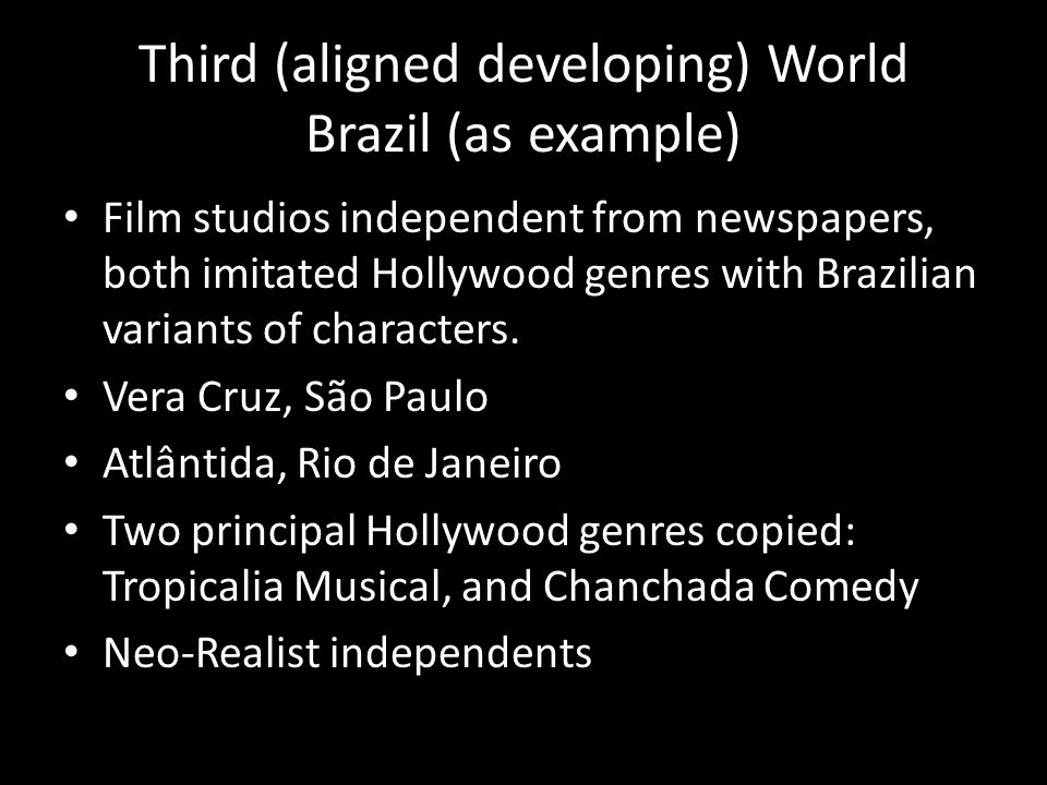 Third (aligned developing) World Brazil (as example) Film studios independent from newspapers, both imitated Hollywood genres with Brazilian variants