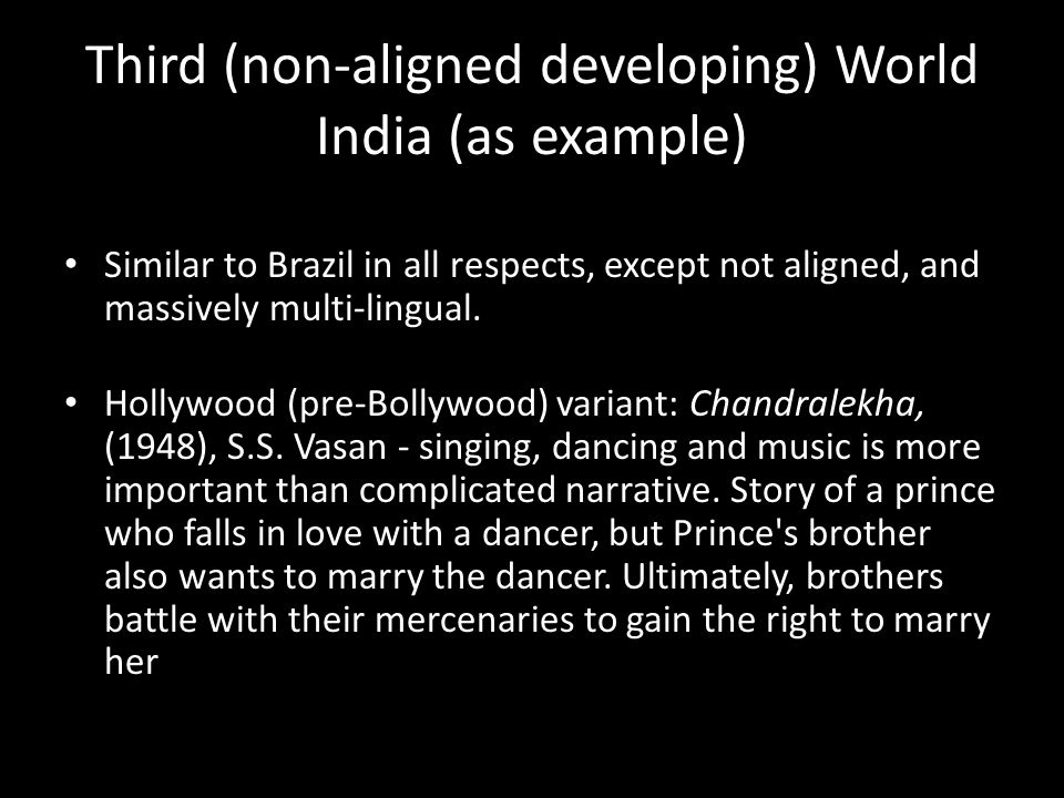 Third (non-aligned developing) World India (as example) Similar to Brazil in all respects, except not aligned, and massively multi-lingual. Hollywood