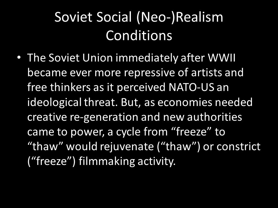 Soviet Socialist (Neo-)Realism Conditions 1946, Alexander Zhdanov became head of Ministry of Culture, and re-imposed the aesthetic of Soviet Realism, an alternate reinterpretation of Neo-Realism.